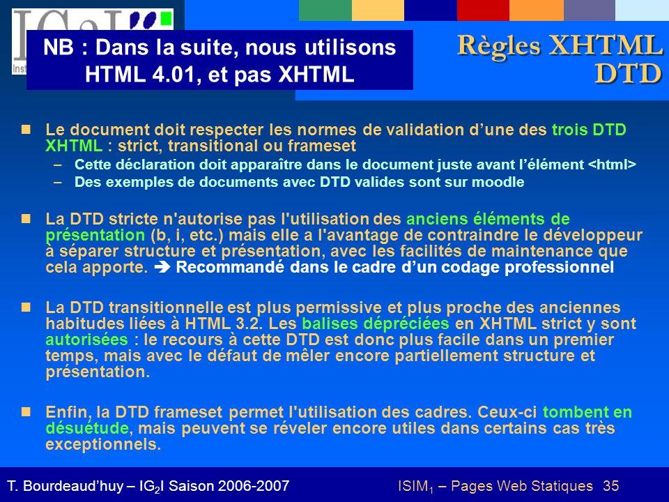 ISIM 1 – Pages Web Statiques 35T. Bourdeaudhuy – IG 2 I Saison 2006-2007 Règles XHTML DTD Le document doit respecter les normes de validation dune des