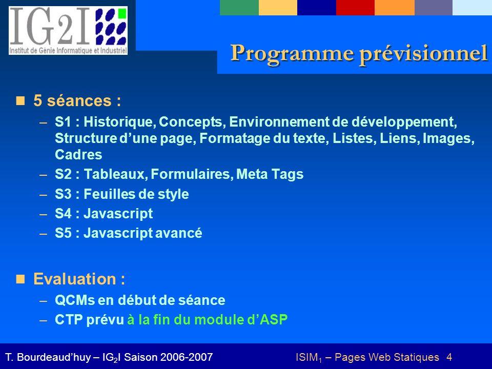ISIM 1 – Pages Web Statiques 4T. Bourdeaudhuy – IG 2 I Saison 2006-2007 Programme prévisionnel 5 séances : –S1 : Historique, Concepts, Environnement d