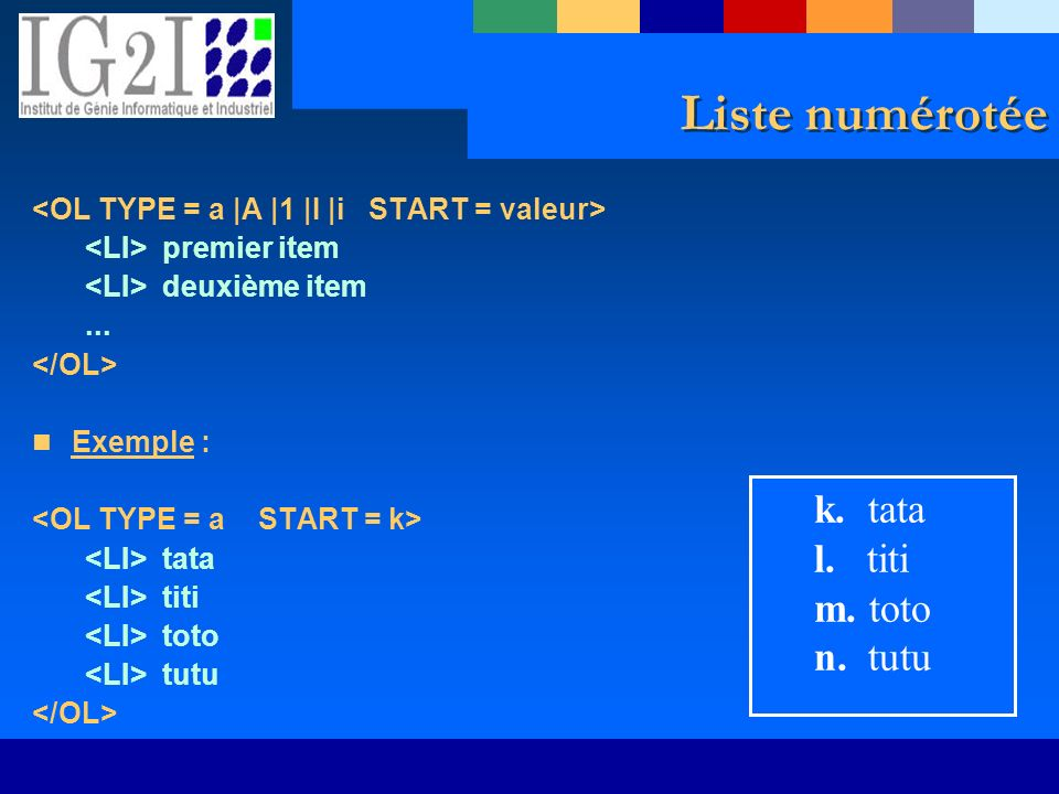Liste numérotée premier item deuxième item... Exemple : tata titi toto tutu k. tata l. titi m. toto n. tutu