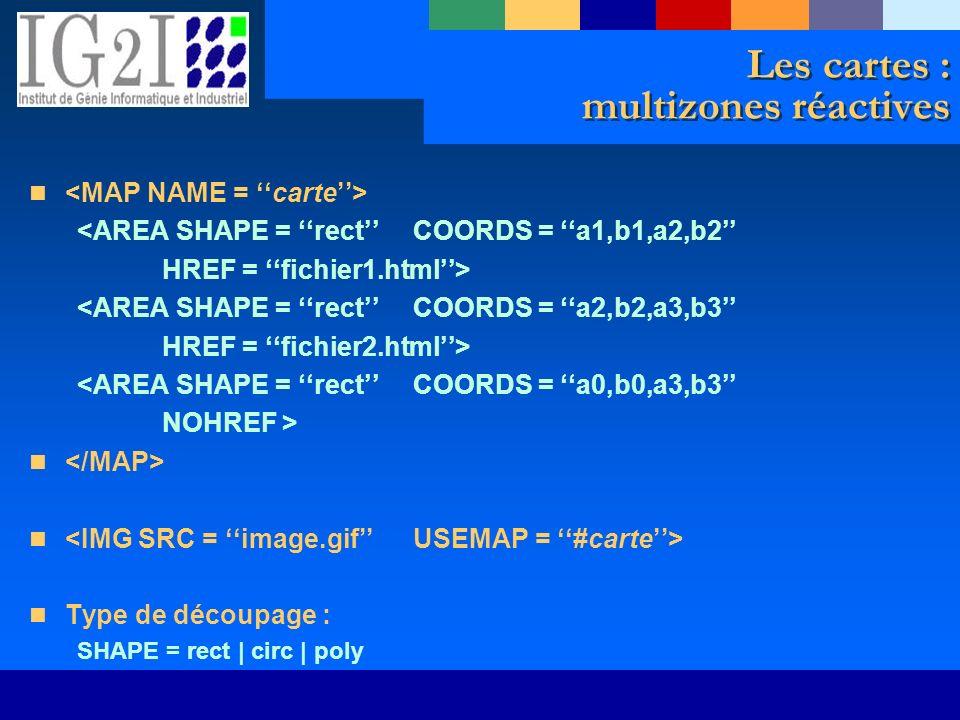 Les cartes : multizones réactives <AREA SHAPE = rectCOORDS = a1,b1,a2,b2 HREF = fichier1.html> <AREA SHAPE = rect COORDS = a2,b2,a3,b3 HREF = fichier2