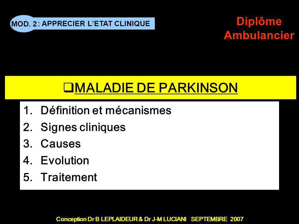 : APPRECIER LETAT CLINIQUE Conception Dr B LEPLAIDEUR & Dr J-M LUCIANI SEPTEMBRE 2007 MOD. 2 Diplôme Ambulancier TITRE DE CHAPITRE MALADIE DE PARKINSO