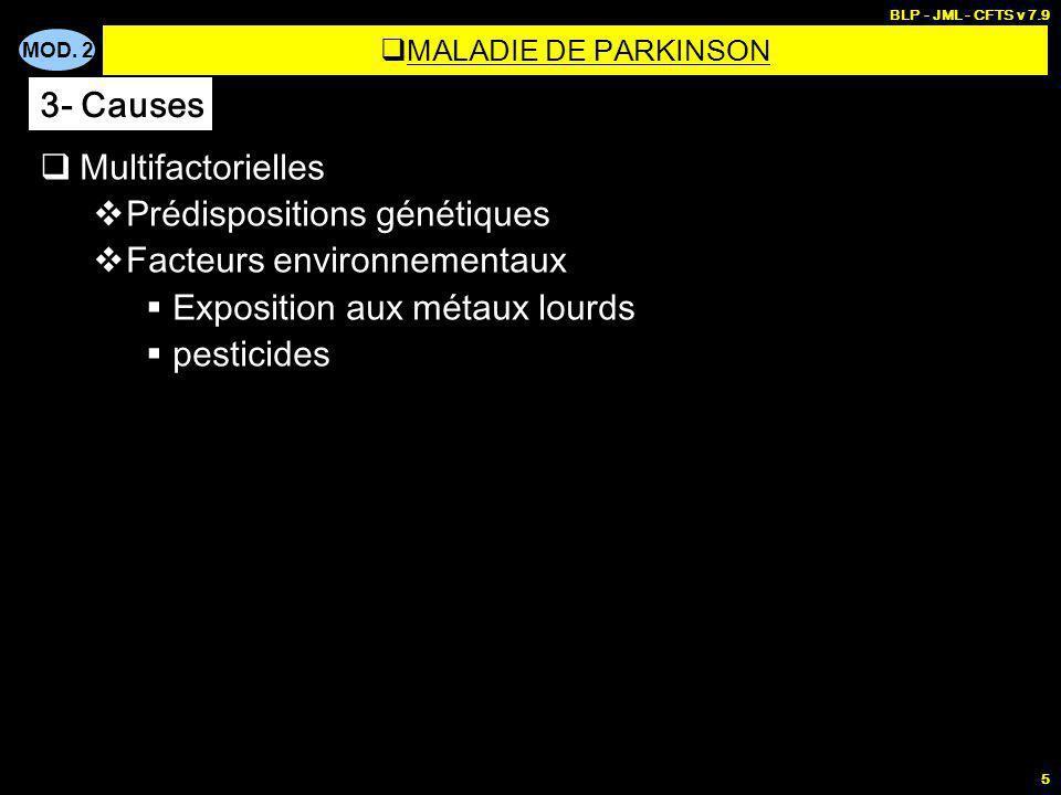 MOD. 2 BLP - JML - CFTS v 7.9 5 Multifactorielles Prédispositions génétiques Facteurs environnementaux Exposition aux métaux lourds pesticides MALADIE
