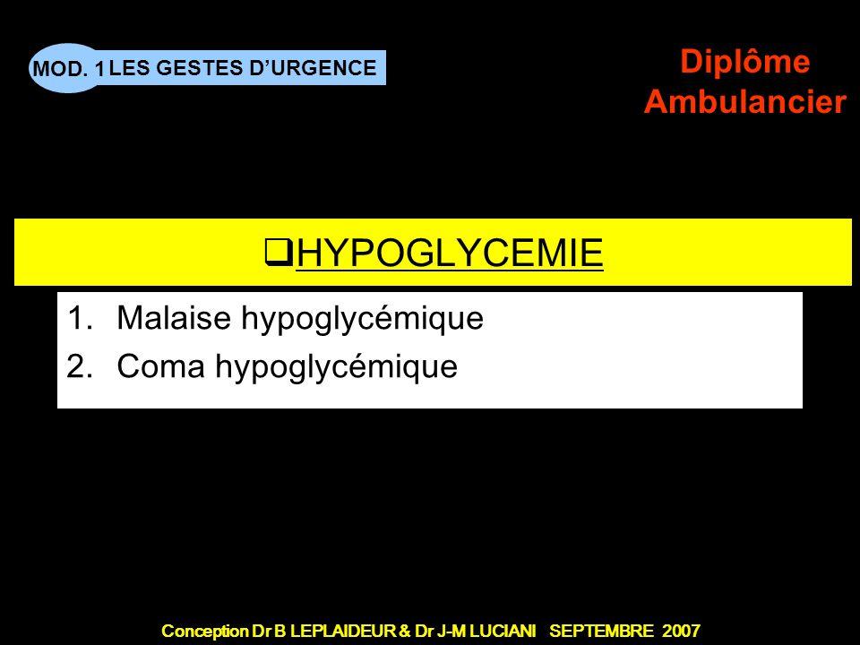 Conception Dr B LEPLAIDEUR & Dr J-M LUCIANI SEPTEMBRE 2007 LES GESTES DURGENCE MOD. 1 Diplôme Ambulancier TITRE DE CHAPITRE HYPOGLYCEMIE 1.Malaise hyp