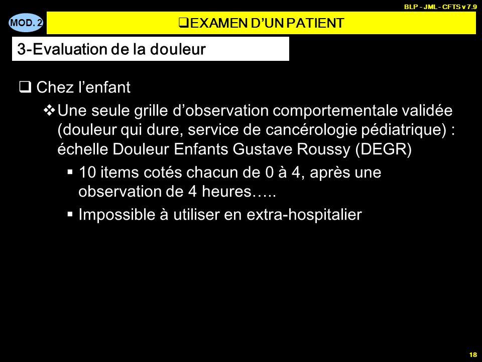 MOD. 2 BLP - JML - CFTS v 7.9 18 Chez lenfant Une seule grille dobservation comportementale validée (douleur qui dure, service de cancérologie pédiatr
