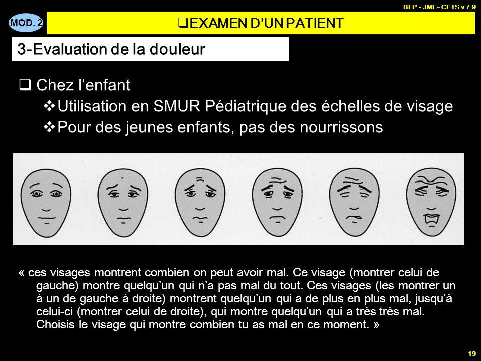 MOD. 2 BLP - JML - CFTS v 7.9 19 Chez lenfant Utilisation en SMUR Pédiatrique des échelles de visage Pour des jeunes enfants, pas des nourrissons « ce