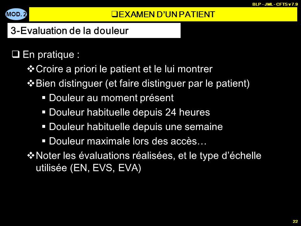 MOD. 2 BLP - JML - CFTS v 7.9 22 En pratique : Croire a priori le patient et le lui montrer Bien distinguer (et faire distinguer par le patient) Doule