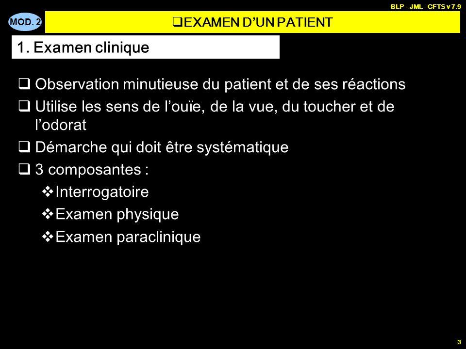 MOD. 2 BLP - JML - CFTS v 7.9 3 Observation minutieuse du patient et de ses réactions Utilise les sens de louïe, de la vue, du toucher et de lodorat D