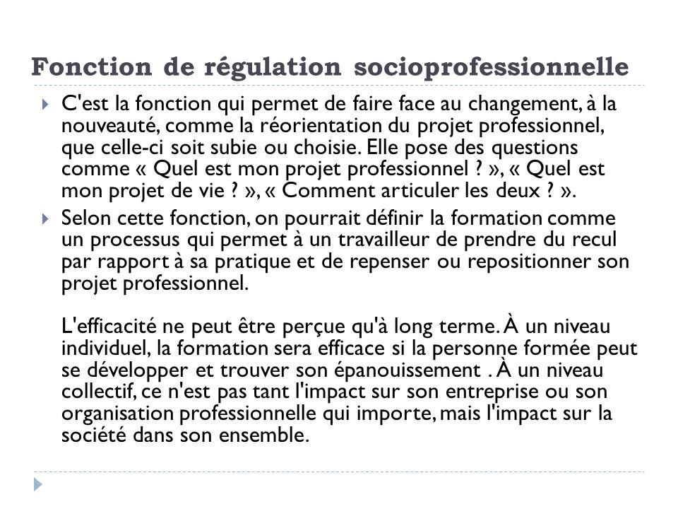 Fonction de régulation socioprofessionnelle C'est la fonction qui permet de faire face au changement, à la nouveauté, comme la réorientation du projet
