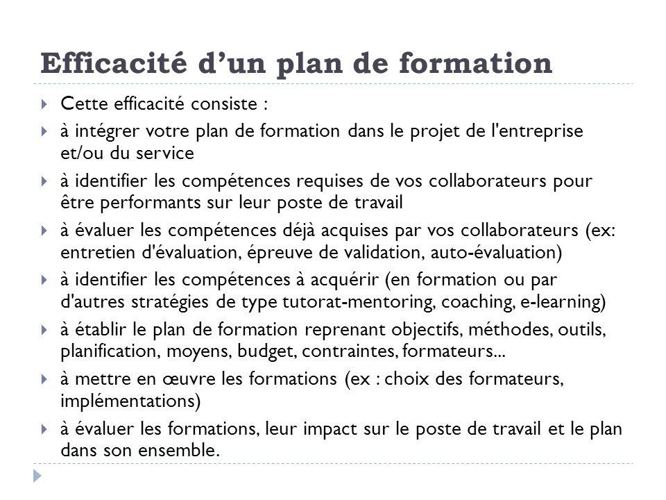 Efficacité dun plan de formation Cette efficacité consiste : à intégrer votre plan de formation dans le projet de l'entreprise et/ou du service à iden