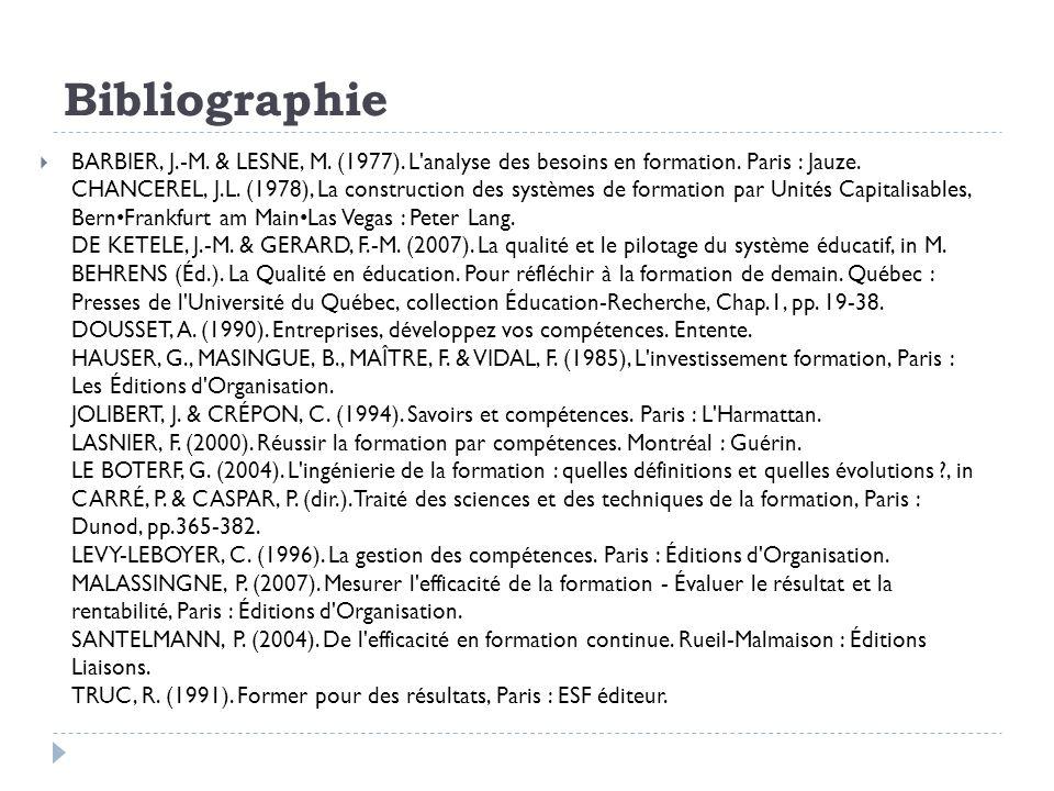 Bibliographie BARBIER, J.-M. & LESNE, M. (1977). L'analyse des besoins en formation. Paris : Jauze. CHANCEREL, J.L. (1978), La construction des systèm