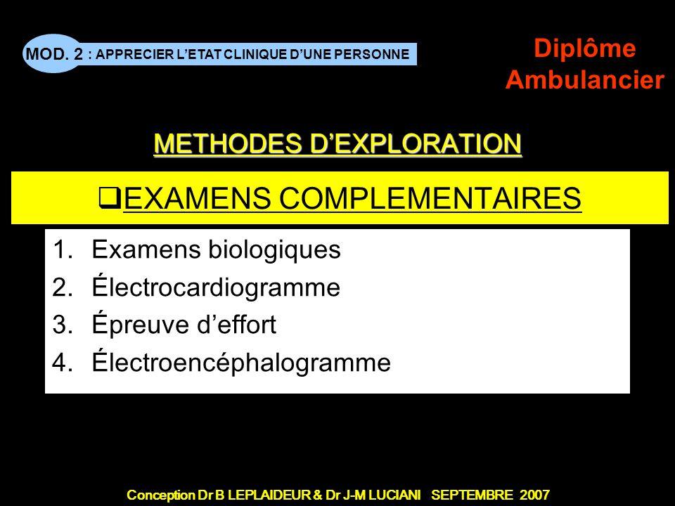 Conception Dr B LEPLAIDEUR & Dr J-M LUCIANI SEPTEMBRE 2007 : APPRECIER LETAT CLINIQUE DUNE PERSONNE MOD. 2 Diplôme Ambulancier EXAMENS COMPLEMENTAIRES