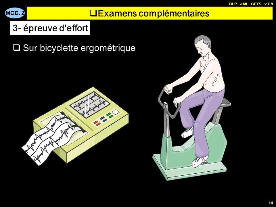 MOD. 2 BLP - JML - CFTS - v 7.9 14 Examens complémentaires Sur bicyclette ergométrique 3- épreuve d'effort