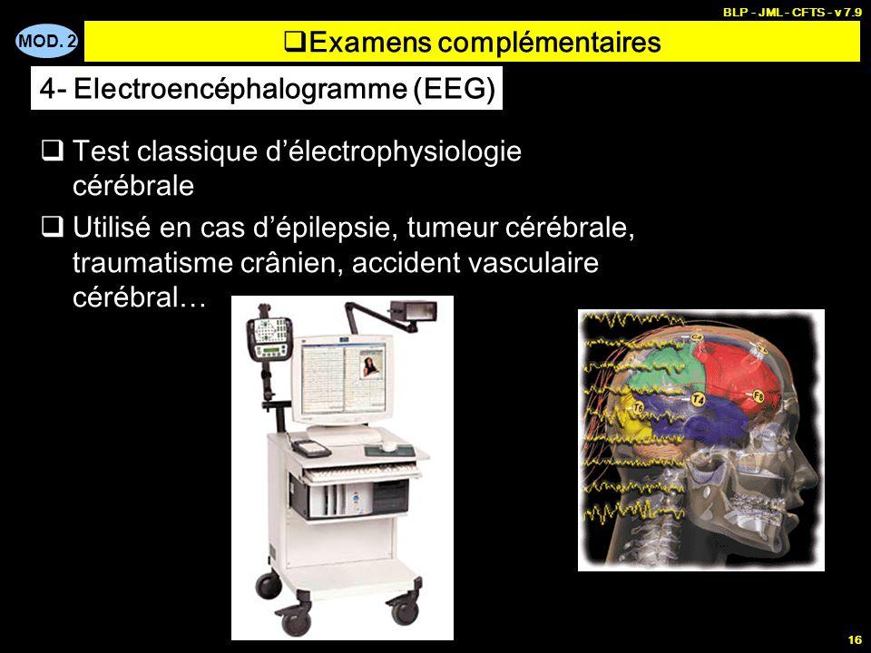MOD. 2 BLP - JML - CFTS - v 7.9 16 Examens complémentaires Test classique délectrophysiologie cérébrale Utilisé en cas dépilepsie, tumeur cérébrale, t