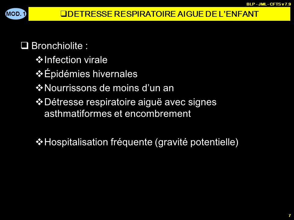 MOD. 1 BLP - JML - CFTS v 7.9 6 Laryngite : Infection virale, avec œdème sous glottique Gêne respiratoire, voix et toux rauque Fièvre peu élevée Sans