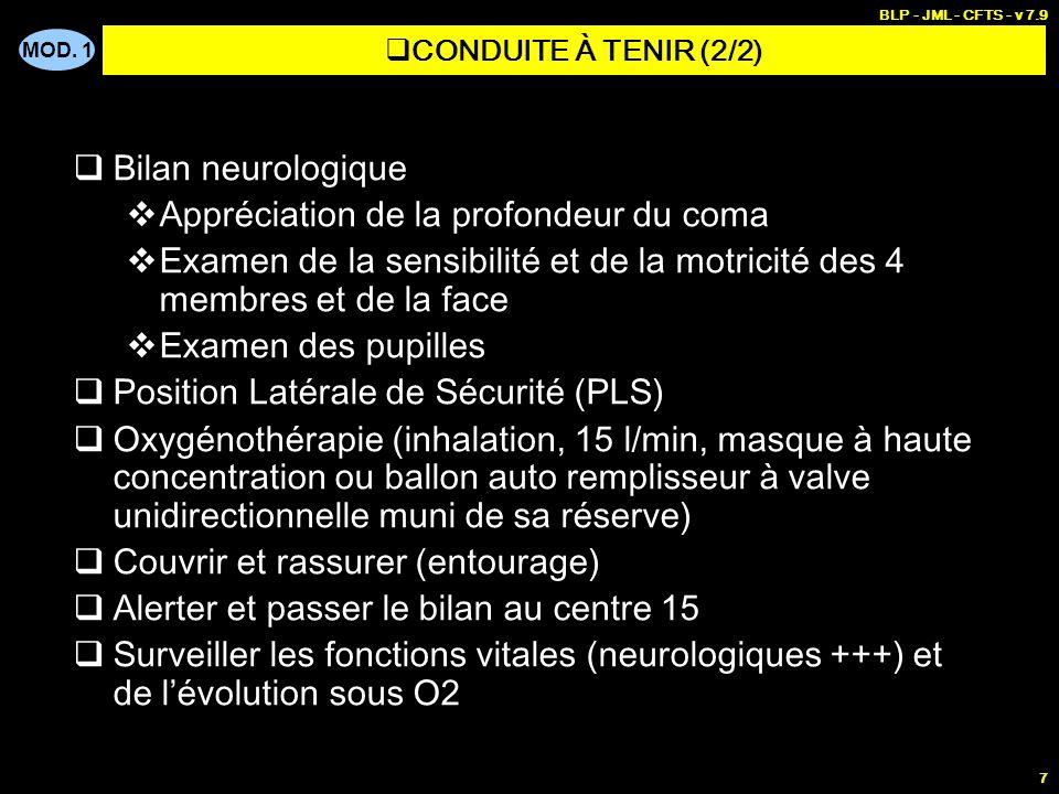 MOD. 1 BLP - JML - CFTS - v 7.9 7 Bilan neurologique Appréciation de la profondeur du coma Examen de la sensibilité et de la motricité des 4 membres e