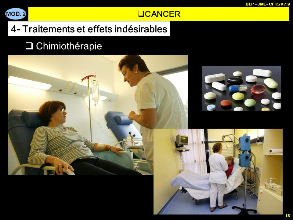 MOD. 2 BLP - JML - CFTS v 7.9 18 CANCER 4- Traitements et effets indésirables Chimiothérapie