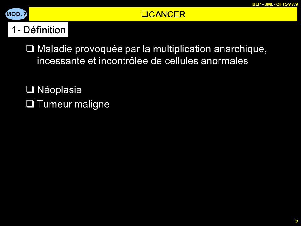 MOD. 2 BLP - JML - CFTS v 7.9 2 Maladie provoquée par la multiplication anarchique, incessante et incontrôlée de cellules anormales Néoplasie Tumeur m