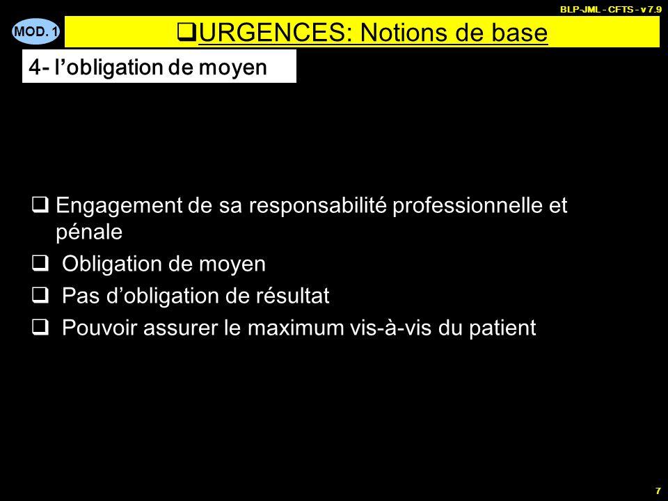 MOD. 1 BLP-JML - CFTS - v 7.9 7 URGENCES: Notions de base Engagement de sa responsabilité professionnelle et pénale Obligation de moyen Pas dobligatio