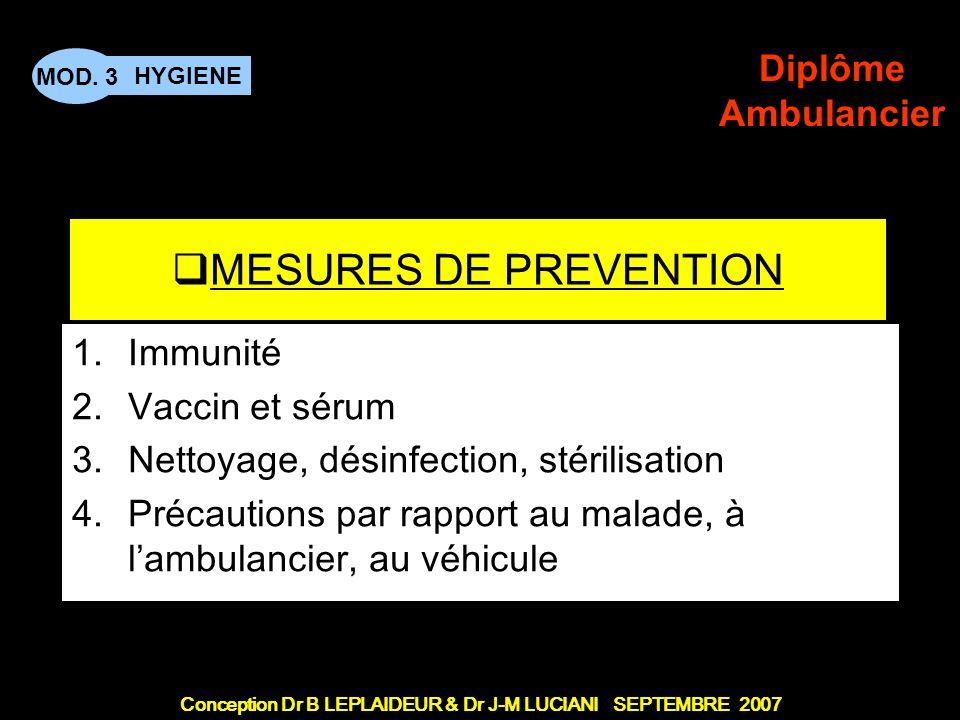 Conception Dr B LEPLAIDEUR & Dr J-M LUCIANI SEPTEMBRE 2007 HYGIENE MOD. 3 Diplôme Ambulancier TITRE DE CHAPITRE MESURES DE PREVENTION 1.Immunité 2.Vac