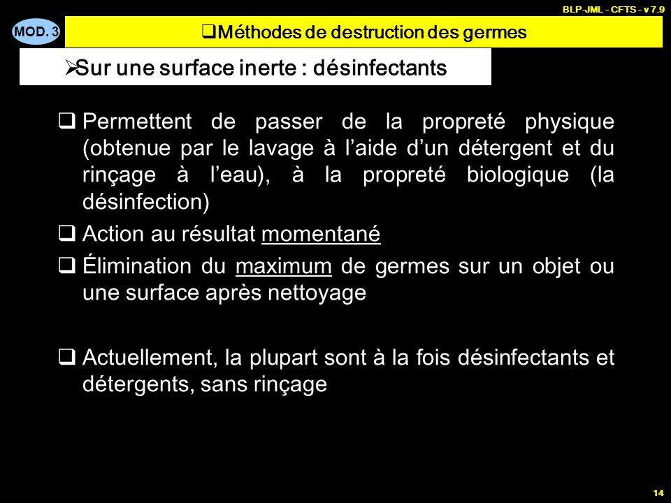 MOD. 3 BLP-JML - CFTS - v 7.9 14 Permettent de passer de la propreté physique (obtenue par le lavage à laide dun détergent et du rinçage à leau), à la