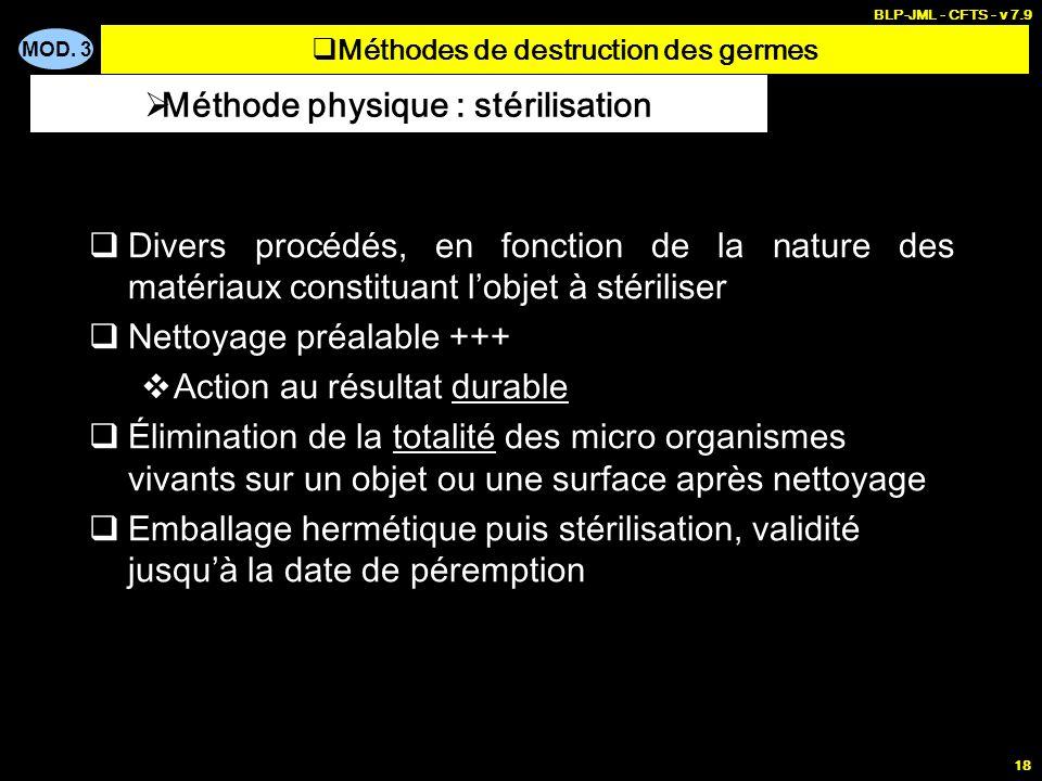 MOD. 3 BLP-JML - CFTS - v 7.9 18 Divers procédés, en fonction de la nature des matériaux constituant lobjet à stériliser Nettoyage préalable +++ Actio