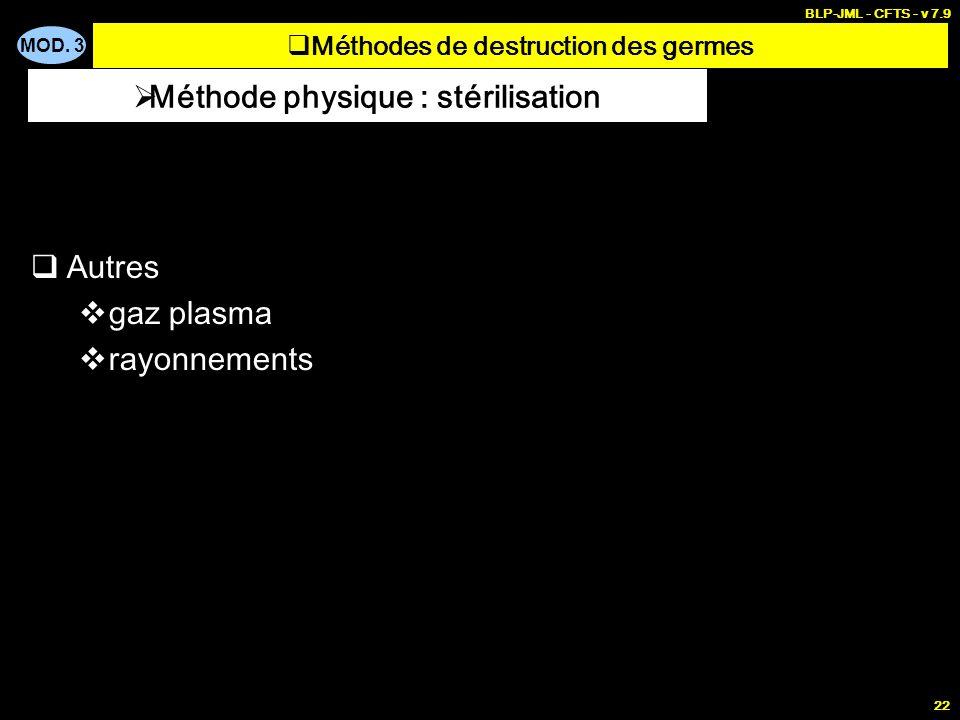 MOD. 3 BLP-JML - CFTS - v 7.9 22 Autres gaz plasma rayonnements Méthode physique : stérilisation Méthodes de destruction des germes