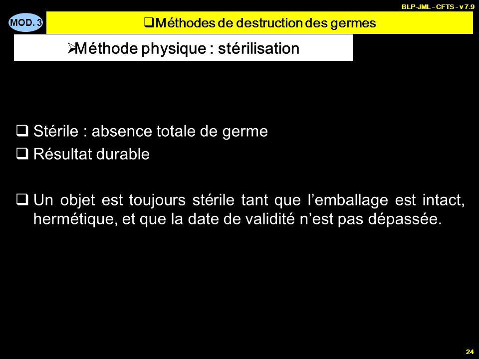 MOD. 3 BLP-JML - CFTS - v 7.9 24 Stérile : absence totale de germe Résultat durable Un objet est toujours stérile tant que lemballage est intact, herm