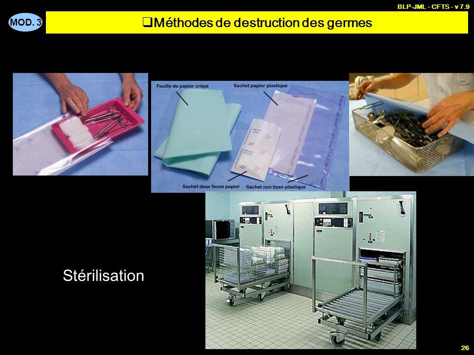 MOD. 3 BLP-JML - CFTS - v 7.9 26 Nettoyage, désinfection et stérilisation Stérilisation Méthodes de destruction des germes