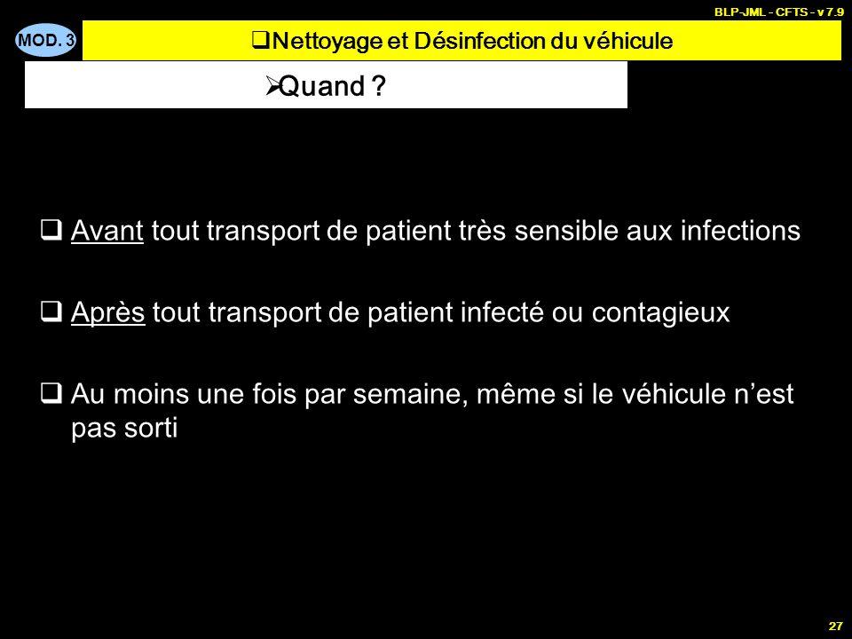 MOD. 3 BLP-JML - CFTS - v 7.9 27 Avant tout transport de patient très sensible aux infections Après tout transport de patient infecté ou contagieux Au