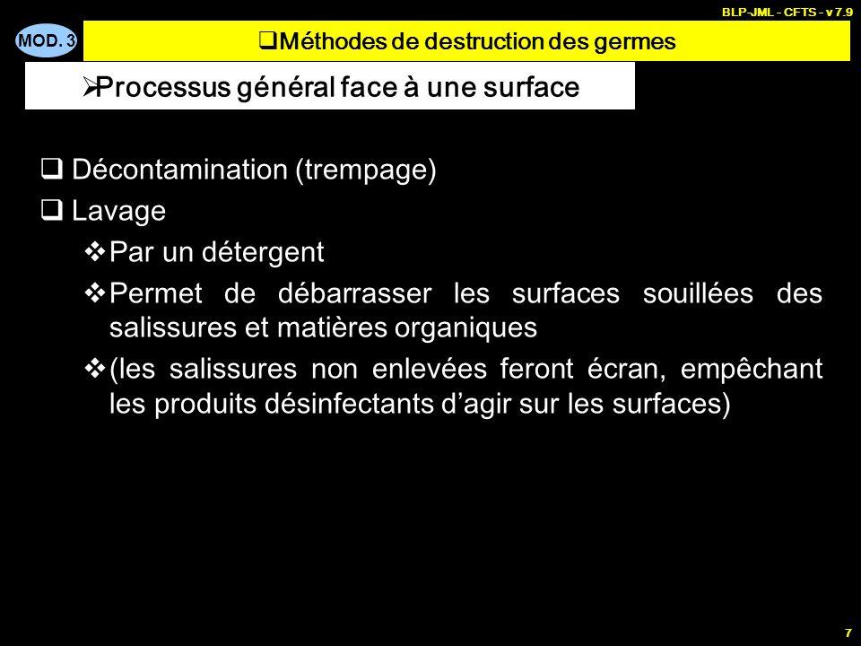 MOD. 3 BLP-JML - CFTS - v 7.9 7 Décontamination (trempage) Lavage Par un détergent Permet de débarrasser les surfaces souillées des salissures et mati