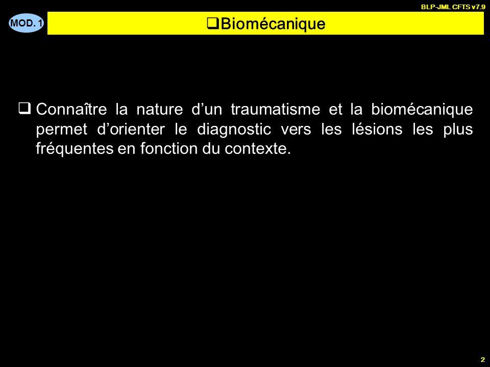 MOD. 1 BLP-JML CFTS v7.9 2 Connaître la nature dun traumatisme et la biomécanique permet dorienter le diagnostic vers les lésions les plus fréquentes
