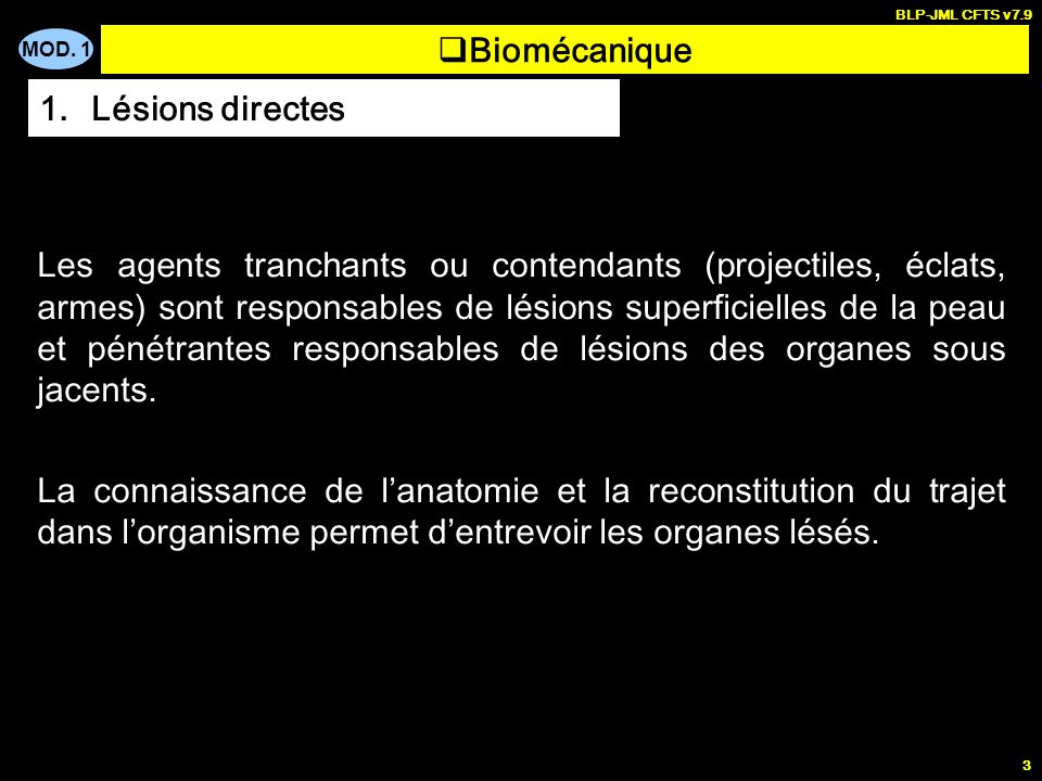 MOD. 1 BLP-JML CFTS v7.9 3 Les agents tranchants ou contendants (projectiles, éclats, armes) sont responsables de lésions superficielles de la peau et