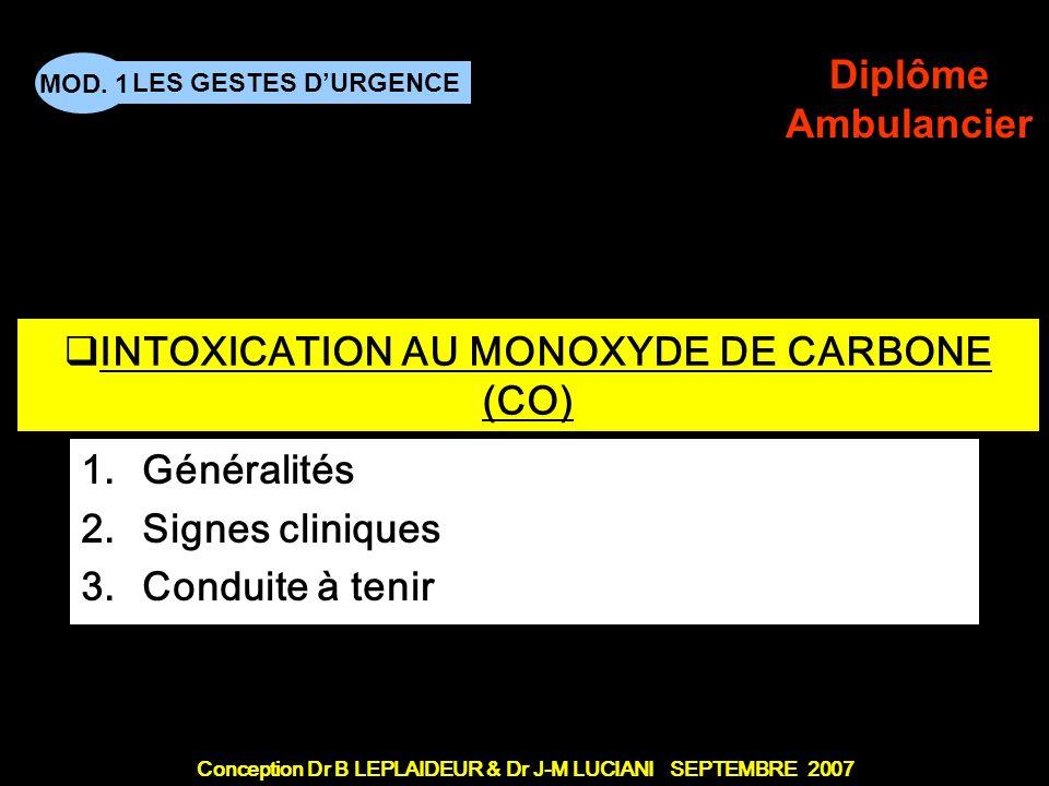 Conception Dr B LEPLAIDEUR & Dr J-M LUCIANI SEPTEMBRE 2007 LES GESTES DURGENCE MOD. 1 Diplôme Ambulancier TITRE DE CHAPITRE INTOXICATION AU MONOXYDE D