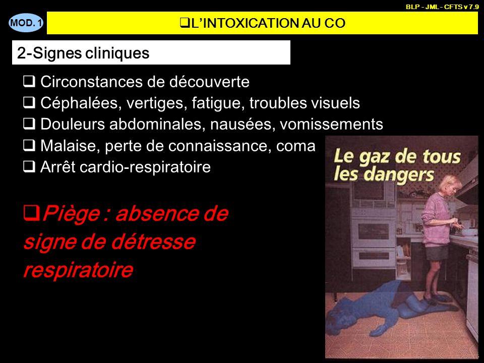 MOD. 1 BLP - JML - CFTS v 7.9 3 LINTOXICATION AU CO Circonstances de découverte Céphalées, vertiges, fatigue, troubles visuels Douleurs abdominales, n