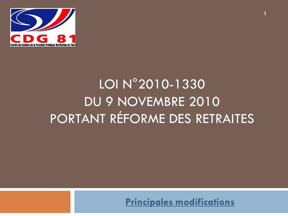 1 LOI N°2010-1330 DU 9 NOVEMBRE 2010 PORTANT RÉFORME DES RETRAITES Principales modifications