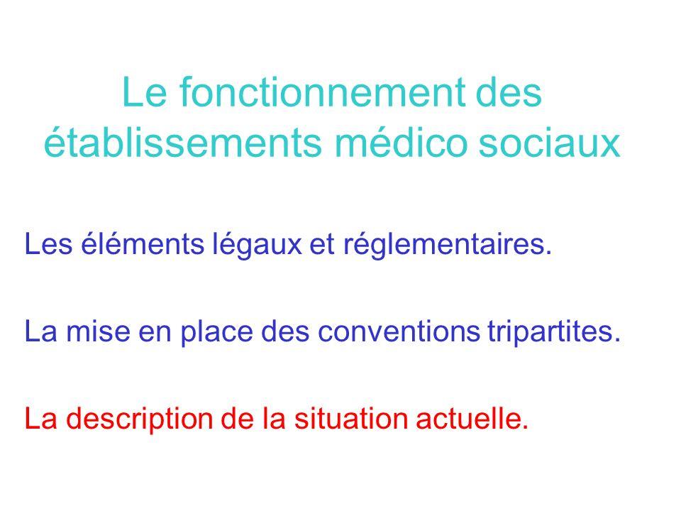 Le fonctionnement des établissements médico sociaux Les éléments légaux et réglementaires. La mise en place des conventions tripartites. La descriptio
