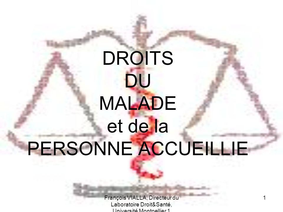 François VIALLA, Directeur du Laboratoire Droit&Santé, Université Montpellier 1 2 DROITS DES MALADES ORIGINES PERSONNES CONCERNEES CONTENU SANCTION