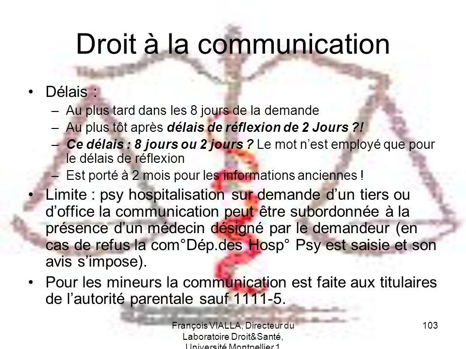 François VIALLA, Directeur du Laboratoire Droit&Santé, Université Montpellier 1 103 Droit à la communication Délais : –Au plus tard dans les 8 jours d