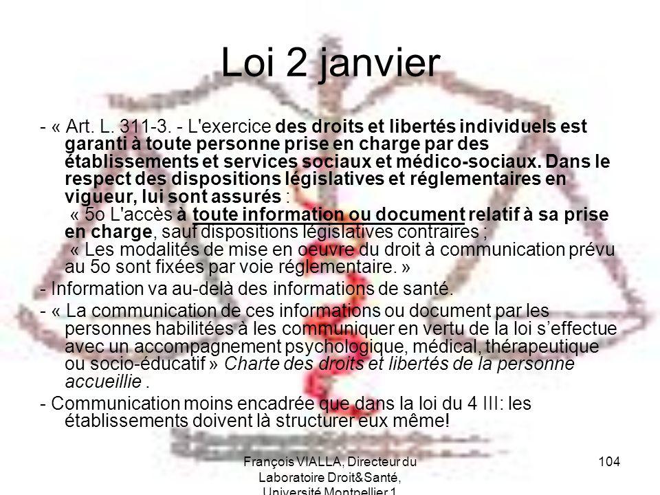 François VIALLA, Directeur du Laboratoire Droit&Santé, Université Montpellier 1 104 Loi 2 janvier - « Art. L. 311-3. - L'exercice des droits et libert