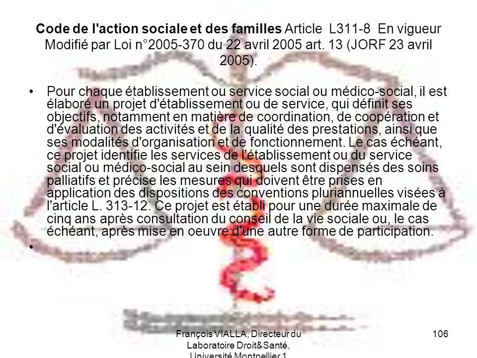 François VIALLA, Directeur du Laboratoire Droit&Santé, Université Montpellier 1 106 Code de l'action sociale et des familles Article L311-8 En vigueur