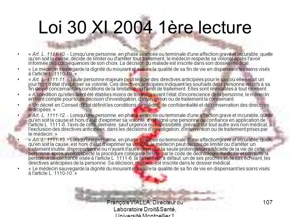 François VIALLA, Directeur du Laboratoire Droit&Santé, Université Montpellier 1 107 Loi 30 XI 2004 1ère lecture « Art. L. 1111-10. - Lorsqu'une person