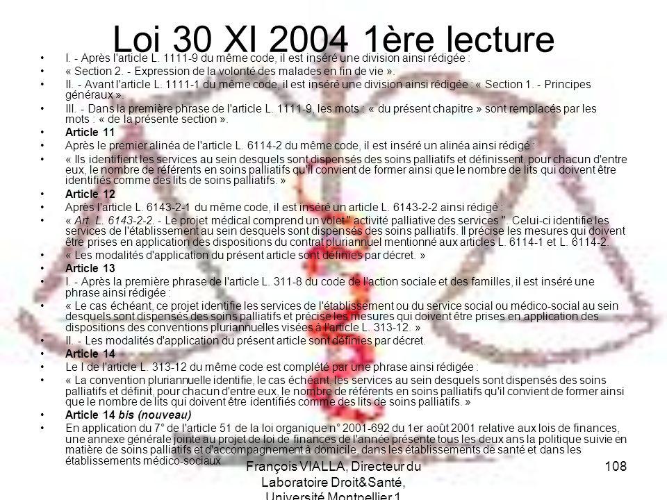 François VIALLA, Directeur du Laboratoire Droit&Santé, Université Montpellier 1 108 Loi 30 XI 2004 1ère lecture I. - Après l'article L. 1111-9 du même