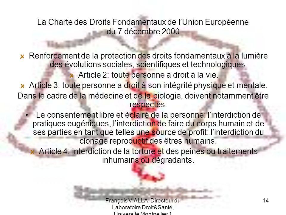 François VIALLA, Directeur du Laboratoire Droit&Santé, Université Montpellier 1 14 La Charte des Droits Fondamentaux de lUnion Européenne du 7 décembr