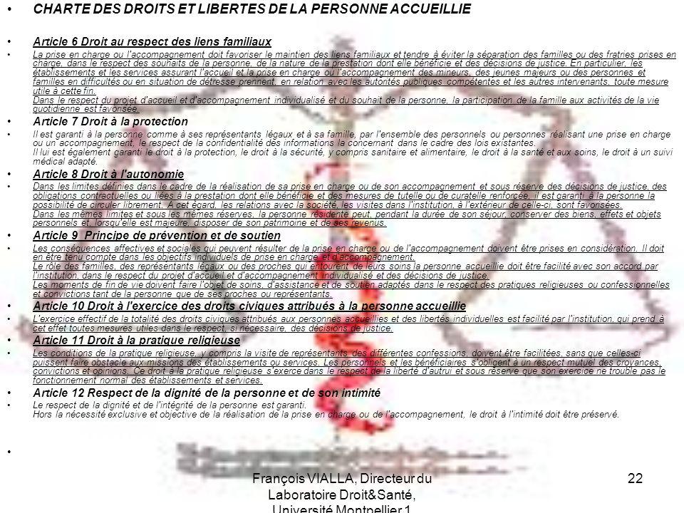 François VIALLA, Directeur du Laboratoire Droit&Santé, Université Montpellier 1 22 CHARTE DES DROITS ET LIBERTES DE LA PERSONNE ACCUEILLIE Article 6 D
