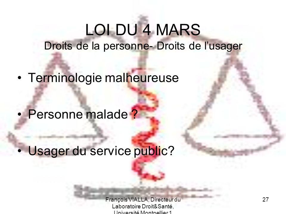 François VIALLA, Directeur du Laboratoire Droit&Santé, Université Montpellier 1 27 LOI DU 4 MARS Droits de la personne- Droits de lusager Terminologie