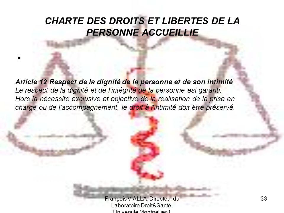 François VIALLA, Directeur du Laboratoire Droit&Santé, Université Montpellier 1 33 CHARTE DES DROITS ET LIBERTES DE LA PERSONNE ACCUEILLIE Article 12