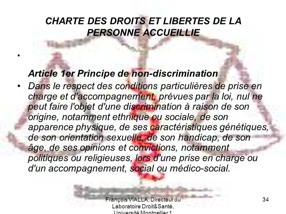 François VIALLA, Directeur du Laboratoire Droit&Santé, Université Montpellier 1 34 CHARTE DES DROITS ET LIBERTES DE LA PERSONNE ACCUEILLIE Article 1er