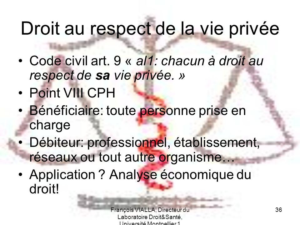 François VIALLA, Directeur du Laboratoire Droit&Santé, Université Montpellier 1 36 Droit au respect de la vie privée Code civil art. 9 « al1: chacun à