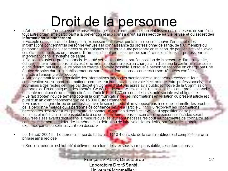 François VIALLA, Directeur du Laboratoire Droit&Santé, Université Montpellier 1 37 Droit de la personne « Art. L. 1110-4. - Toute personne prise en ch
