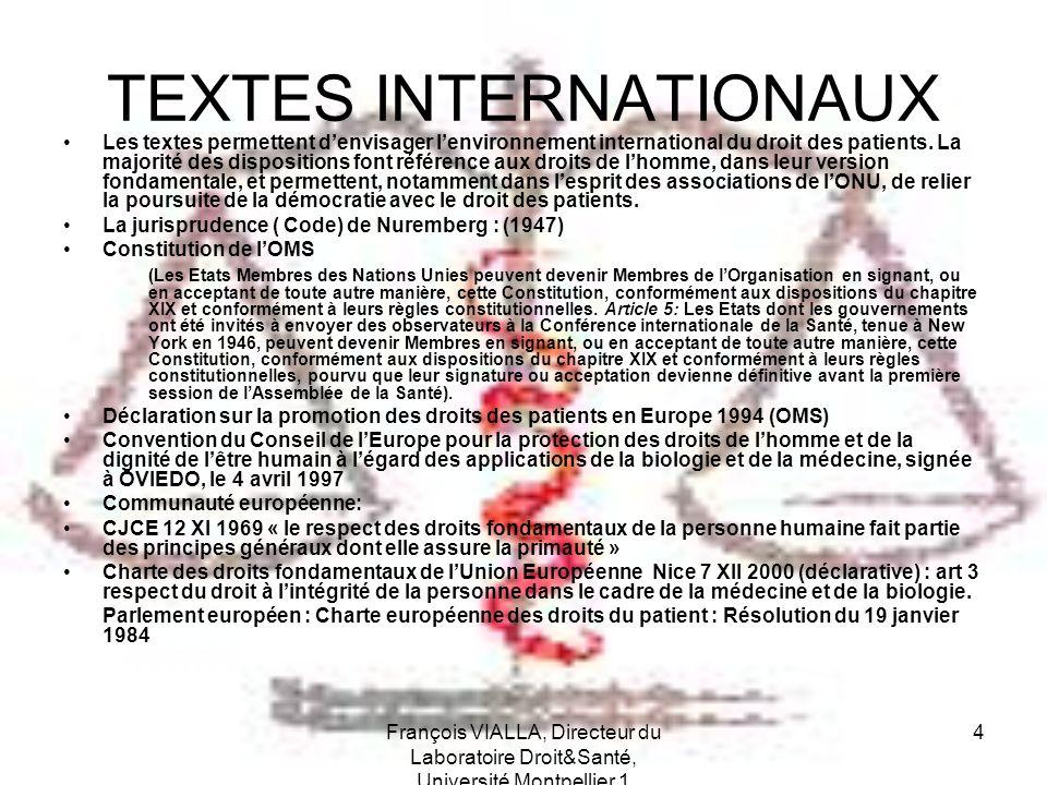 François VIALLA, Directeur du Laboratoire Droit&Santé, Université Montpellier 1 4 TEXTES INTERNATIONAUX Les textes permettent denvisager lenvironnemen